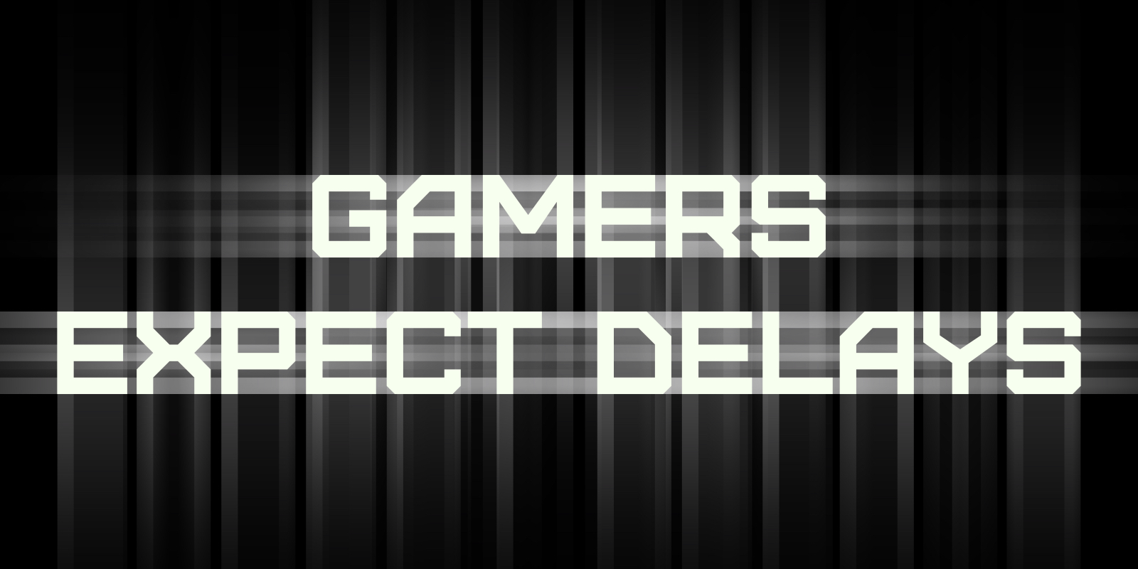 gamers-expect-delays